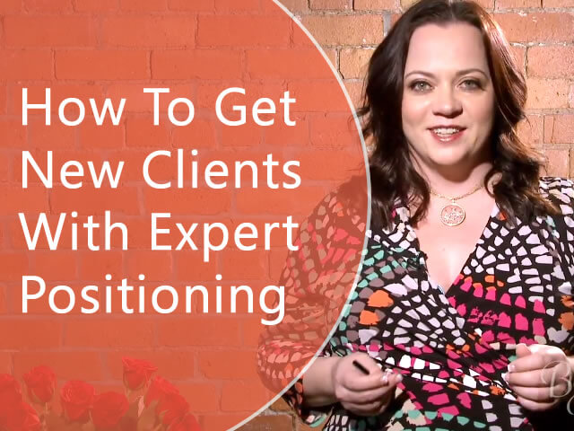 How To Get New Clients With Expert Positioning