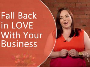 How to fall back in love with your business