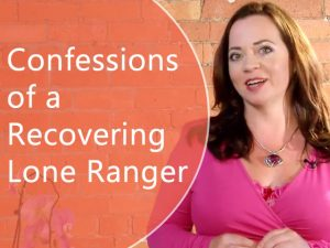 Confessions of a recovering lone ranger