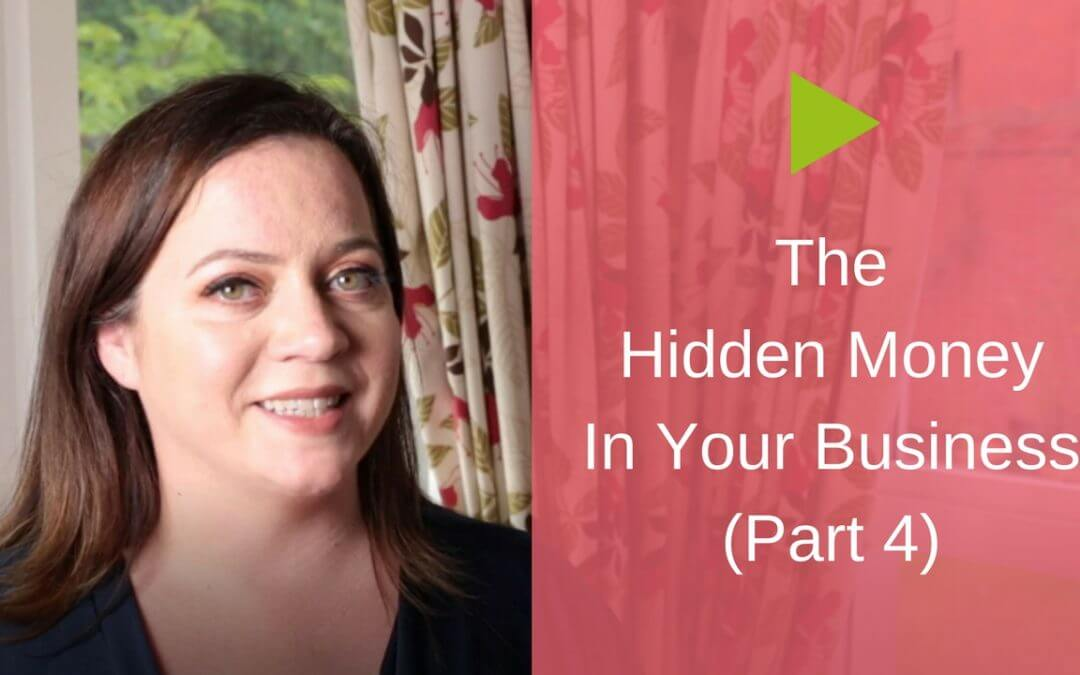 The Hidden Money In Your Business [Part 4]