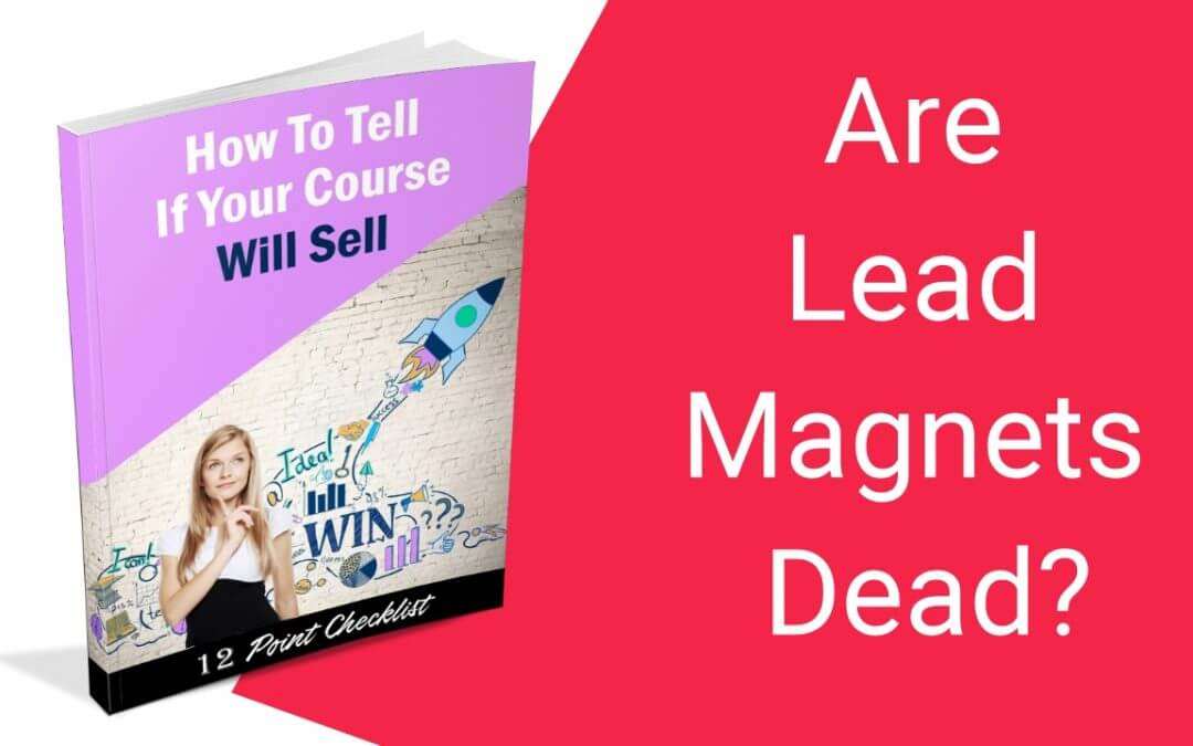 Are Lead Magnets Dead?